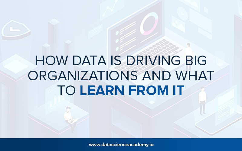 How Data Is Driving Big Organizations and What to Learn From It