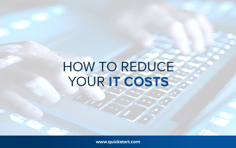 How To Reduce Your IT Costs