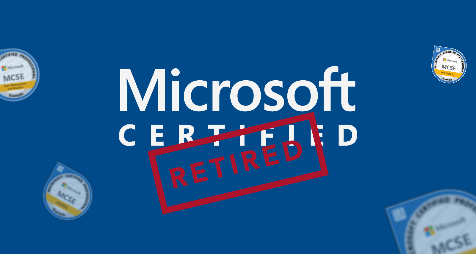 Microsoft Retiring MCSA, MCSE, And MCSD Certifications; What to Do Now