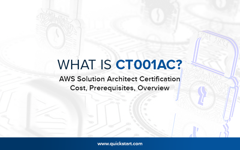 What Is Ct001ac? AWS Solution Architect Certification Cost, Prerequisites, Overview