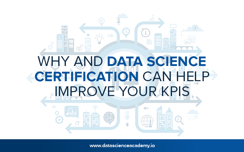 Why and Data Science Certification Can Help Improve Your KPIs