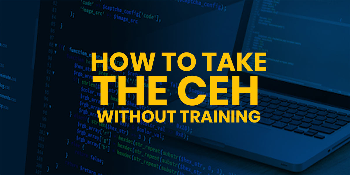 How to Take the CEH Without Official Training?